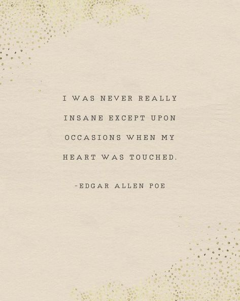 Edgar Allen Poe quote, I was never insane except upon occasions when my heart was touched, poetry po