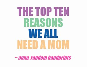 Too funny! The Top Ten Reasons We ALL Need a Mom.