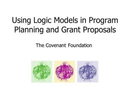 Using Logic Models In Program Planning And Grant Proposals The