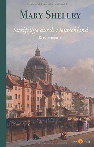 Streifzge Durch Deutschland Ge Streifz Deutschland Durch Buchclub Bucher Mary Shelley Deutschland