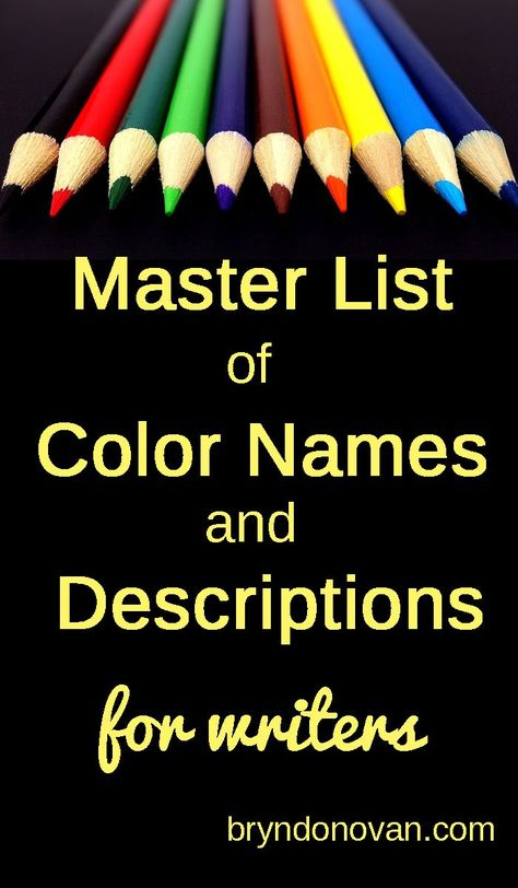 Master List of Color Names and Color Descriptions for Writers… a great resource for writing novels or any fiction! Master List of Color Names and Color Descriptions for Writers… a great resource for writing novels or any fiction!