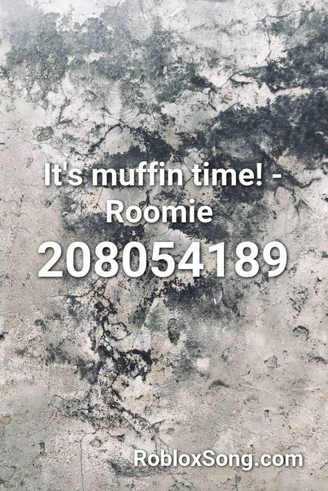 It S Muffin Time Roomie Roblox Id Roblox Music Codes In 2020
