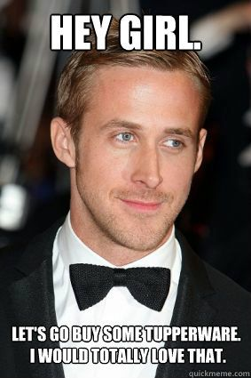 acdf89350dece7eda25887a2e710ab2a ryan gosling tupperware your kitchen called it wants it's tupperware back! please take