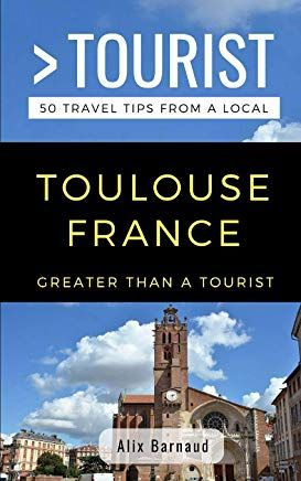 Amazon Com Greater Than A Tourist Toulouse France Travel Tips Tourist