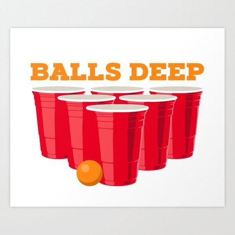 We go balls deep - Funny Beer Pong Gifts Art Print by shirtbubble - X-Small Beer Table, Beer Pong Tables, Diy Table, Guys 21st Birthday, Birthday Cakes, Sorority Canvas, Sorority Paddles, Sorority Recruitment, Pong Game