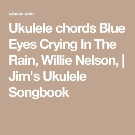 Ukulele chords Blue Eyes Crying In The Rain, Willie Nelson, | Jim\'s ...