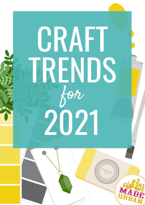 Craft Trends for 2021 (To Make & Sell) - Made Urban