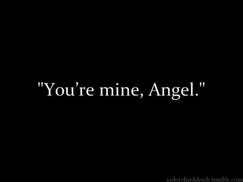 Hush hush quotes I love the way Patch calls her Angel. I Love Books, My Books, Crossfire Series, Favorite Book Quotes, Favorite Things, Sylvia Day, Youre Mine, Book Boyfriends, Book Fandoms