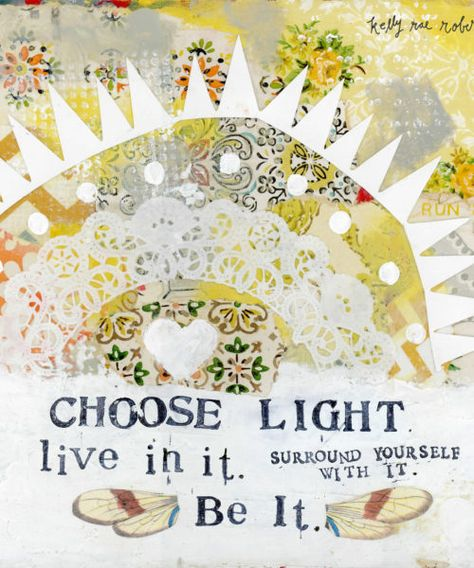 choose light.  (kelly rae roberts)