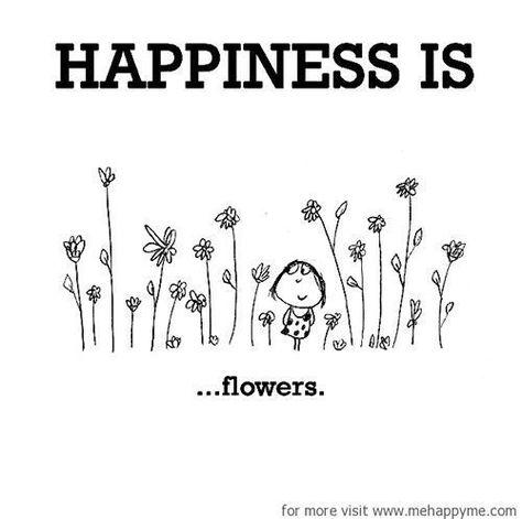 Happiness is flowers.  Happiness is flowers.        Happiness is flowers.