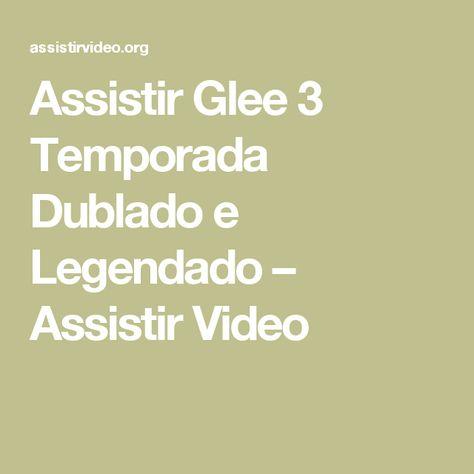 Assistir Glee 3 Temporada Dublado E Legendado Assistir Video