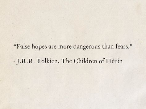 """""""False hopes are more dangerous than fears. Tolkien, The Children of Húrin Heartache Quotes, Ptsd Quotes, Hope Quotes, Words Quotes, Wise Words, Quotes To Live By, More To Life Quotes, Quotes About Heartbreak, Sayings"""