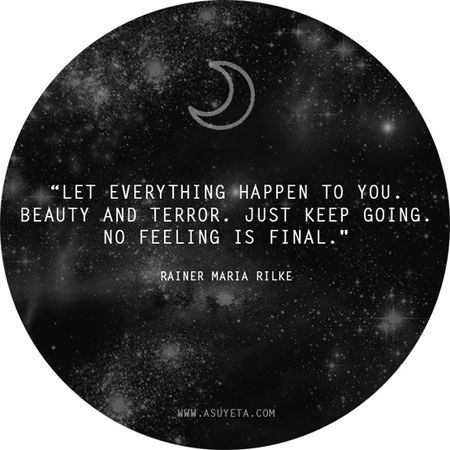 """""""Let everything happen to you. Beauty and terror. Just keep going. No feeling is final"""" - Rainer Maria Rilke Made me think of you mom. The Words, Cool Words, Great Quotes, Quotes To Live By, Inspirational Quotes, Motivational Quotes, Motivational Thoughts, Amazing Quotes, Words Quotes"""