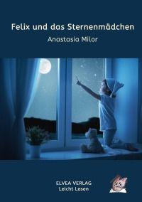 Felix und das Sternenmädchen - Anastasia Milor, Michael Bär  (ELVEA VERLAG): Das Sternenmädchen Stella fällt beim Raufen mit ihrer Schwester vom Himmel. Der kleine Felix findet den Stern und nimmt ihn mit zu sich nach Hause. Eine ungewöhnliche Nacht beginnt ... Dieses Buch ist für Erstleser und Leser mit Lese- und/oder Sehschwäche optimiert. 6,99€ #Kinderbuch http://www.epubli.de/shop/buch/Felix-und-das-Sternenm%C3%A4dchen-Anastasia-Milor-Michael-B%C3%A4r--ELVEA-VERLAG-9783741848032/55849
