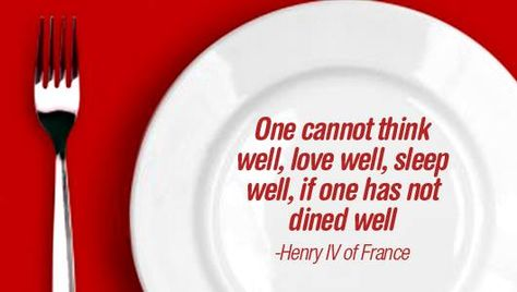 Dine well to think well, love well and to sleep well....