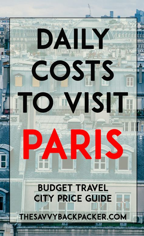 The daily costs to visit Paris. Tips for estimating the price of food, hostels, hotels, attractions, museums, alcohol & more — City Price Guide Series