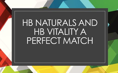 HB Naturals and HB Vitality a Perfect Match | HB Vitality