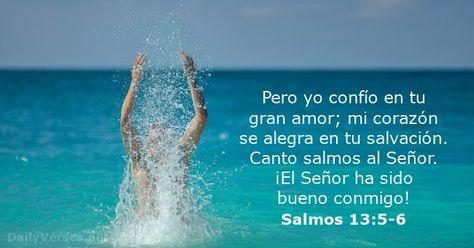 Pero yo confío en tu gran amor; mi corazón se alegra en tu salvación. Canto salmos al Señor. ¡El Señor ha sido bueno conmigo!