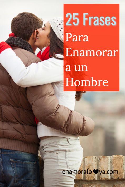 25 Frases para Enamorar a un Hombre (y hacerlo tuyo) #novios #frases #citas #mensajes #frases de amor
