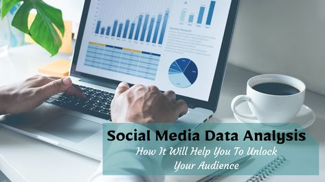Social Media Data Analysis How It Will Help You To Unlock Your Audience