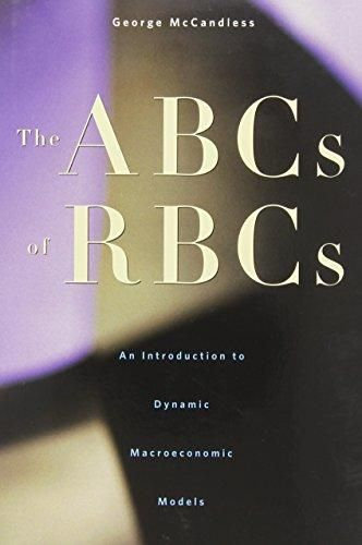 Abcs Of Rbcs An Introduction To Dynamic Macroeconomic Models Author Mccandless Pages 394 Pages Publisher Harvard Univer Economics Books Abc Introduction