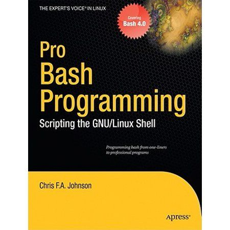 Expert S Voice In Linux Pro Bash Programming Scripting The Linux Shell Paperback Walmart Com Linux Shell Linux Unix Programming
