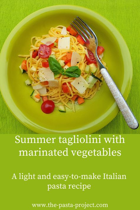 Summer Tagliolini Pasta Recipe with marinated vegetables – The Pasta Project