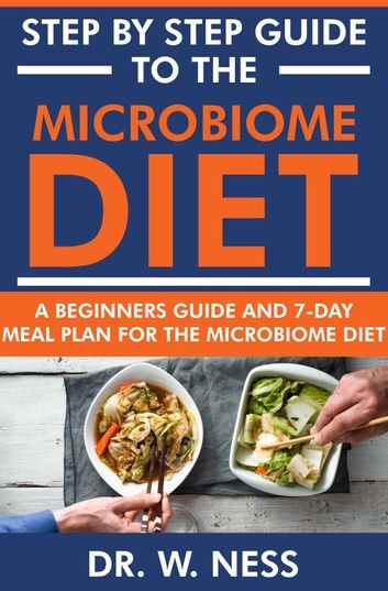 Step By Step Guide To The Microbiome Diet A Beginners Guide And 7 Day Meal Plan For The Microbiome Diet Ebook By Dr W Ness Rakuten Kobo Microbiome Diet Microbiome Diet