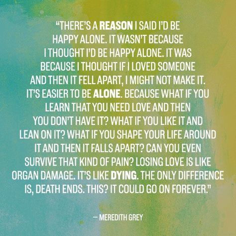 22 Incredible Grey's Anatomy Quotes That Still Break Your Heart It kills you and breaks your heart and then you go on and after a while it doesn't and you can live again