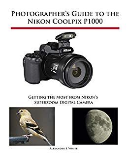 Photographer S Guide To The Nikon Coolpix P1000 Getting The Most From Nikon S Superzoom Digital Camera Books E Coolpix Nikon Coolpix Nikon Digital Camera