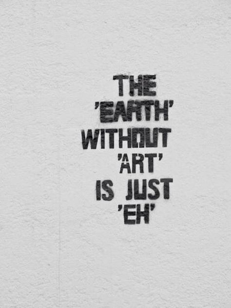 There is beauty in everything. Anything and everything can be art. That type of art is called institutionalism. Basically the hipster version of art
