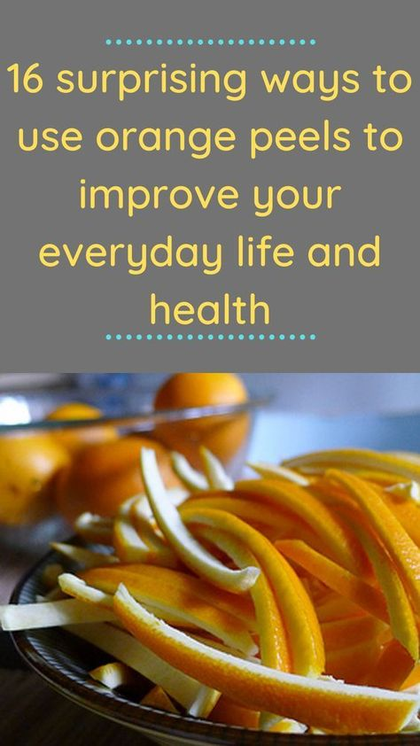 16 surprising ways to use orange peels to improve your everyday life and health