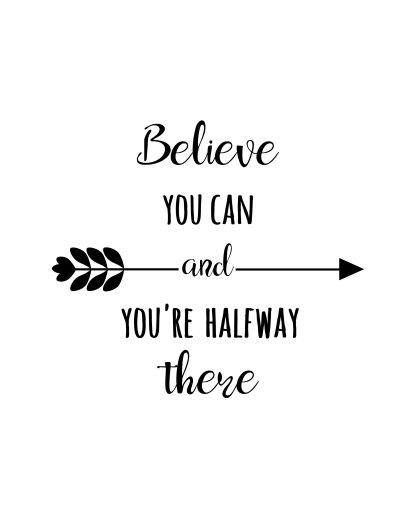 Believe Sign Encouragement Quote Positive Quotes Believe You Can And You Re Halfway There Wall Positive Quotes Positive Quote Poster Positive Energy Quotes