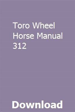 Toro Wheel Horse Manual 312 Owners Manuals Repair Manuals Manual