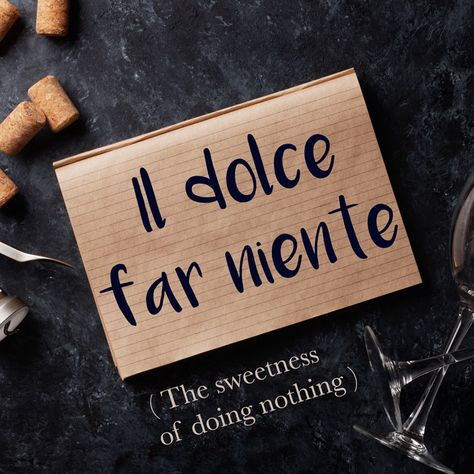 Italian Phrase of the Week: Il dolce far niente. (The sweetness of doing nothing.)