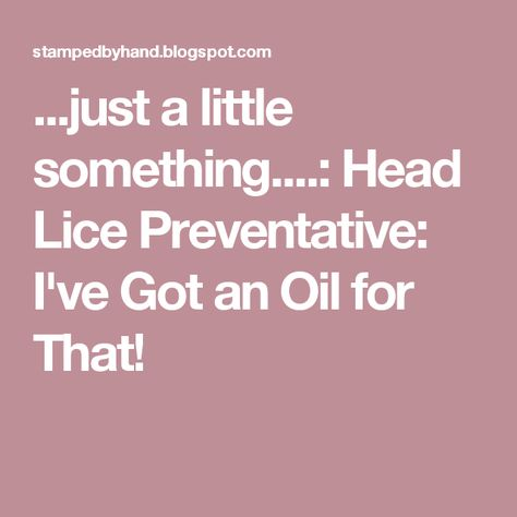 ...just a little something....: Head Lice Preventative: I've Got an Oil for That!