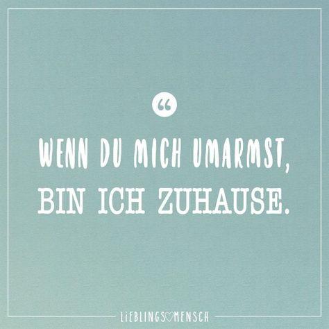 #bin #du #Ich #mich #umarmst #wenn #Zuhause Wenn du mich umarmst, bin ich Zuhause        Visual Statements®️ Wenn du mich umarmst, bin ich Zuhause. Sprüche / Zitate / Quotes / Leben / Freundschaft / Beziehung / Liebe / Familie / tiefgründig / lustig / schön / nachdenken
