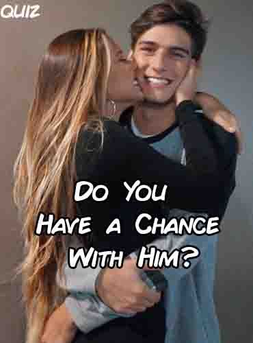 Do You Have A Chance With Him In 2020 With Images Boyfriend