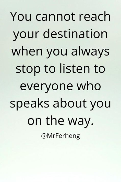 You cannot reach your destination when you always stop to listen to everyone who speaks about you on the way. When you choose your way of life this will happen and this inspirational quote is here to help you Because these kinds of inspirational quotes help a lot when just stop and think about it.
