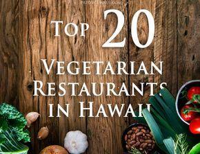 Top 21 Vegetarian Restaurants In Hawaii Kauai
