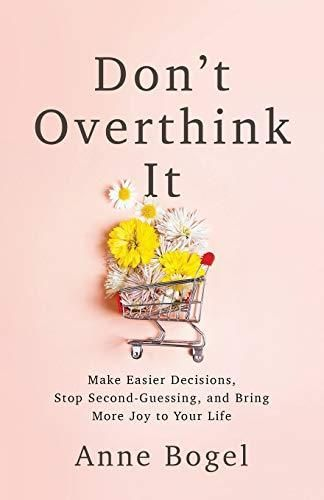 Don't Overthink It: Make Easier Decisions, Stop Second-Guessing, and Bring More Joy to Your Life - Default