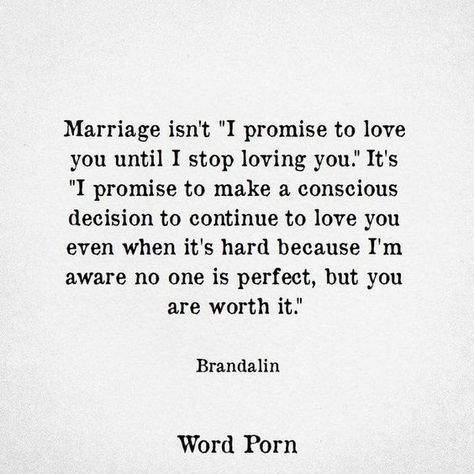 """Marriage isn't """"I promise to love you until I stop loving you."""" It's """"I promise to make a conscious decision to continue to love you even when it's hard because I'm aware no one is perfect, but you are worth it. First Year Of Marriage, Marriage Tips, Love And Marriage, Relationship Tips, Love Marriage Quotes, Worth It Quotes Relationships, Marriage Quotes Struggling, Newlywed Quotes, Marriage Box"""