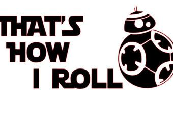That's How I Roll BB-8 Star Wars SVG File - That's How I