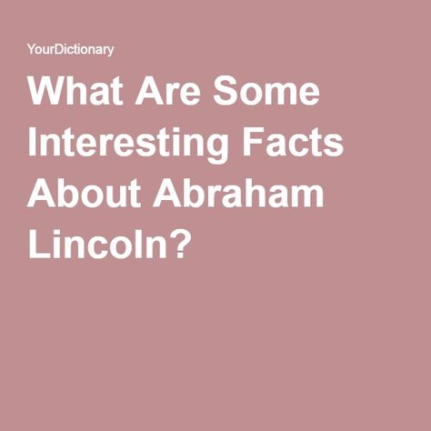 What Are Some Interesting Facts About Abraham Lincoln?