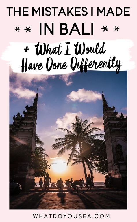 MISTAKES I MADE IN BALI + WHAT I WOULD HAVE DONE DIFFERENTLY - These were a few major and minor mistakes I made and Bali and use my alternatives to make your trip even better! #bali #travelbali #canggu #indonesia