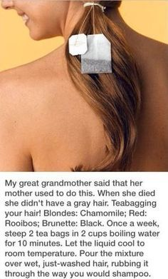 Interesting, Pinner says: How To Get Rid of Grey Hair - Tea Bag Your Hair - Blonde Red or Brunette. Just in case.