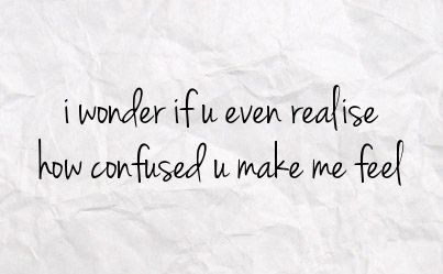 quotes about confused feelings   Quotes About Being Confused