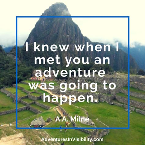 I knew when I met you an adventure was going to happen. A.A. Milne   http://MentorWithDenise.com