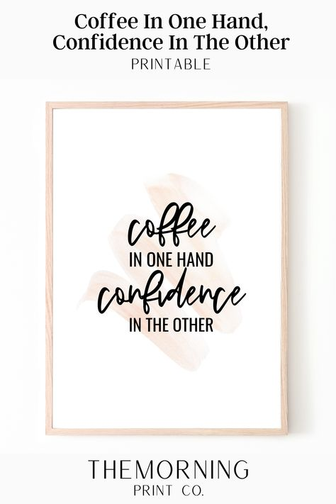 Coffee In One Hand, Confidence In The Other Print, Female Entrepreneur Quotes, Coffee Bar Sign