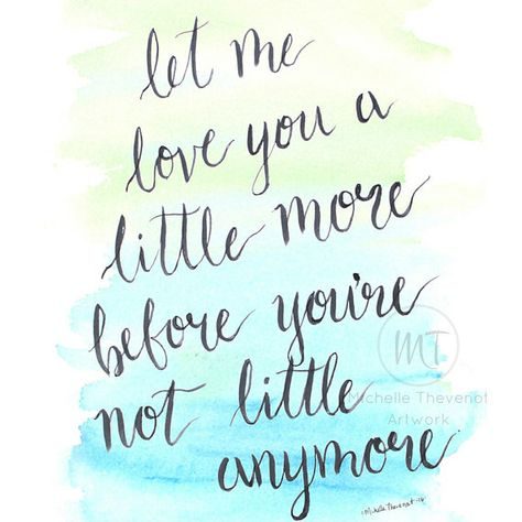 Let Me Love You A Little More Before You're Not Little Anymore - Hand-Lettered Parenting Quote Water
